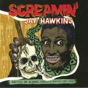 SCREAMIN' JAY HAWKINS - Baptize Me In Wine: Singles & Oddities 1955-1959 (reissue)