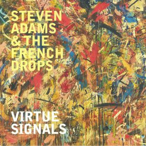 ADAMS, Steven/THE FRENCH DROPS - Virtue Signals
