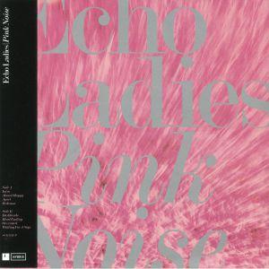 ECHO LADIES - Pink Noise