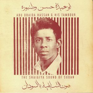 HASSAN, Abu Obaida - Abu Obaida Hassan & His Tambour: The Shaigiya Sound Of Sudan