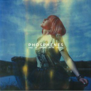 PHOSPHENES - Find Us Where We're Hiding
