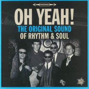 VARIOUS - Oh Yeah! The Original Sound Of Rhythm & Soul (mono)