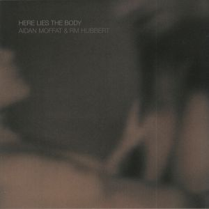 MOFFAT, Aidan/RM HUBBERT - Here Lies The Body