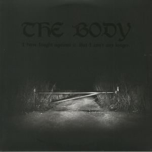 BODY, The - I Have Fought Against It But I Can't Any Longer