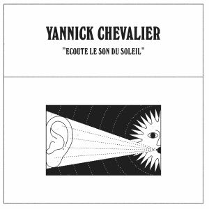 CHEVALIER, Yannick - Ecoute Le Son Du Soleil
