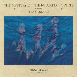 MYSTERY OF THE BULGARIAN VOICES feat LISA GERRARD - Boocheemish: The Complete Edition