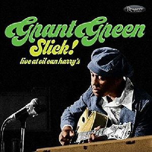 GREEN, Grant - Slick! Live At Oil Can Harry's