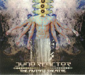 JUNO REACTOR - The Mutant Theatre
