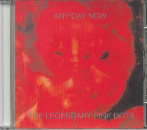 LEGENDARY PINK DOTS, The - Any Day Now: Expanded & Remastered