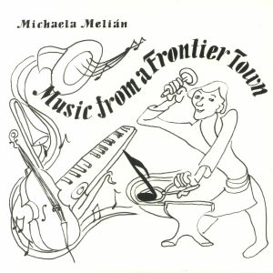 MELIAN, Michaela - Music From A Frontier Town