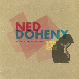 DOHENY, Ned - Think Like A Lover: Mudd's Extended Versions