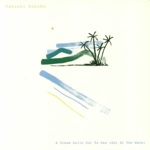 KOKUBO, Takashi - A Dream Sails Out To Sea (Get At The Wave)