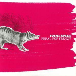 EVEN AS WE SPEAK - Feral Pop Frenzy