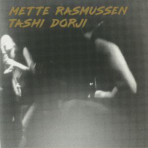 RASMUSSEN, Mette/TASHI DORJI - Mette Rasmussen & Tashi Dorji
