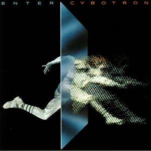 CYBOTRON - Enter (reissue)