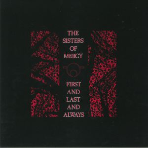 SISTERS OF MERCY, The - First & Last & Always (reissue)
