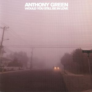 GREEN, Anthony - Would You Still Be In Love