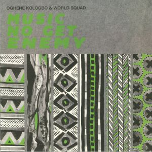 KOLOGBO, Oghene & WORLD SQUAD - Music No Get Enemy