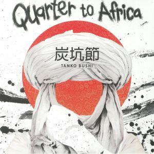 QUARTER TO AFRICA - Tanko Bushi