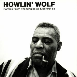 HOWLIN' WOLF - Rarities From The Singles As & Bs 1951-62