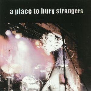 A PLACE TO BURY STRANGERS - A Place To Bury Strangers (reissue)