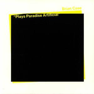 CASE, Brian - Plays Paradise Artificial