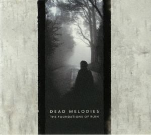DEAD MELODIES - The Foundations Of Ruin