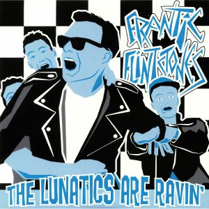 FRANTIC FLINTSTONES - The Lunatics Are Ravin'