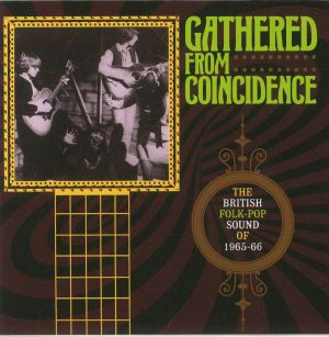 VARIOUS - Gathered From Coincidence: The British Folk Pop Sound Of 1965-66