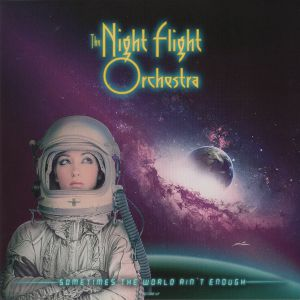 NIGHT FLIGHT ORCHESTRA, The - Sometimes The World Ain't Enough