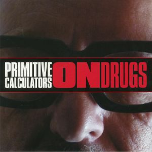 PRIMITIVE CALCULATORS - On Drugs