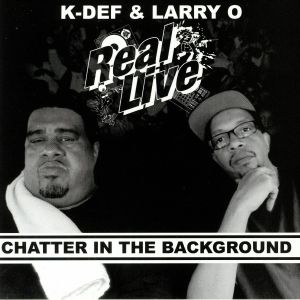 REAL LIVE aka K DEF/LARRY O - Chatter In The Background