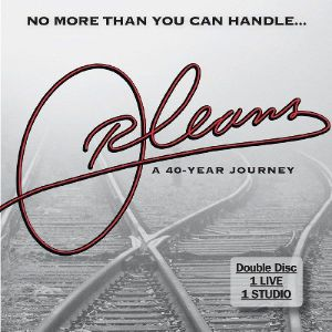 ORLEANS - No More Than You Can Handle: A Forty Year Journey