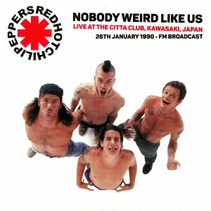 RED HOT CHILI PEPPERS, The - Nobody Weird Like Us: Live At The Kawasaki Citta Club Japan 1990 FM Broadcast: 26th January 1990