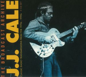CALE, JJ - The Broadcast Archives: Classic Radio Transmissions From The 1970s-1990s