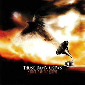 THOSE DAMN CROWS - Murder & The Motive