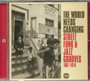 VARIOUS - The World Needs Changing: Street Funk & Jazz Grooves 1967-1976