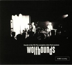 WOLFHOUNDS, The - Hands In The Till: The Complete John Peel Sessions