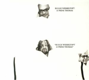 WESSELTOFT, Bugge/PRINS THOMAS - Bugge Wesseltoft & Prins Thomas