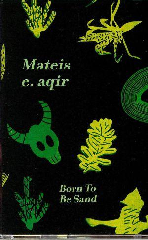 AQIR, Mateis E - Born To Be Sand