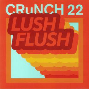 CRUNCH 22 - Lush Flush