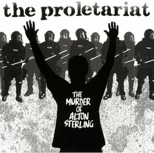 PROLETARIAT, The - The Murder Of Alton Sterling