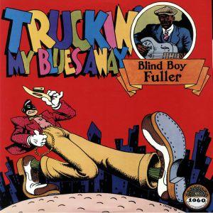 BLIND BOY FULLER - Truckin' My Blues Away (reissue)