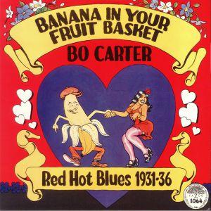 CARTER, Bo - Banana In Your Fruit Basket: Red Hot Blues 1931-36
