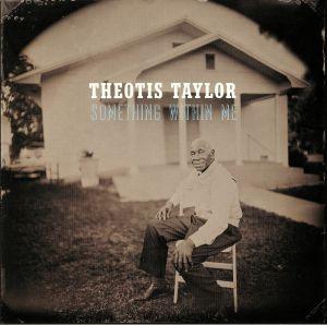 TAYLOR, Theotis - Something Within Me