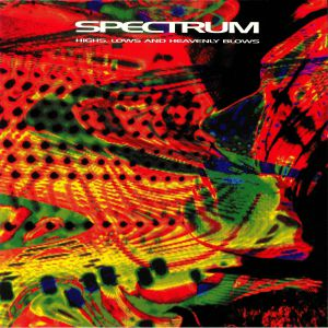 SPECTRUM - Highs Lows & Heavenly Blows (reissue)
