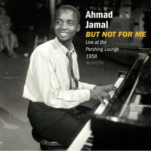 JAMAL, Ahmad - But Not For Me: Live At The Pershing Lounge 1958