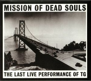 THROBBING GRISTLE - Mission Of Dead Souls: The Last Live Performance Of TG (reissue)