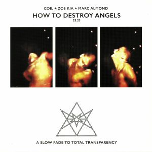 COIL/ZOS KIA/MARC ALMOND - How To Destroy Angels: A Slow Fade To The Total Transparency