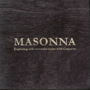 MASONNA - Exploring Self Corrosive Noise With Coquette